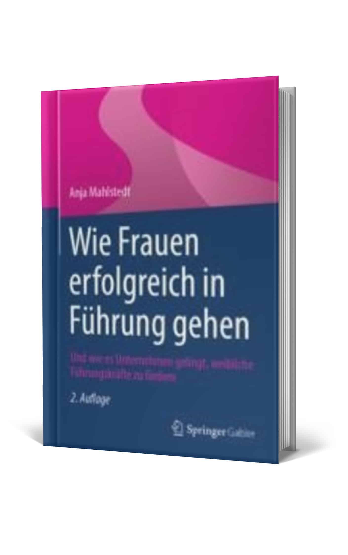 Anja Mahlstedt: Wie Frauen erfolgreich in Führung gehen, Springer Gabler Verlag